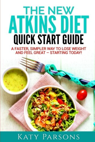 The New Atkins Diet Quick Start Master: A Faster, Simpler Way to Lose Weight and Feel Great – Starting Today!