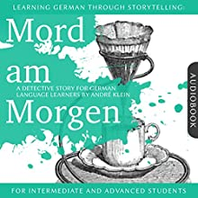Mord am Morgen. Learning German Through Storytelling - A Detective Story For German Learners: For intermediate and advanced students Audiobook by André Klein Narrated by André Klein