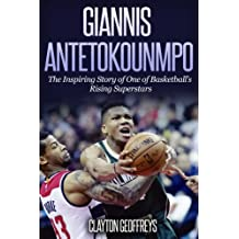 Giannis Antetokounmpo: The Inspiring Story of One of Basketball's Rising Superstars