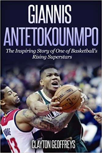 ee1b38f6620 Giannis Antetokounmpo: The Inspiring Story of One of Basketball's ...