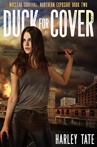 Duck for Cover (Nuclear Survival: Northern Exposure Book 2) by [Tate, Harley]