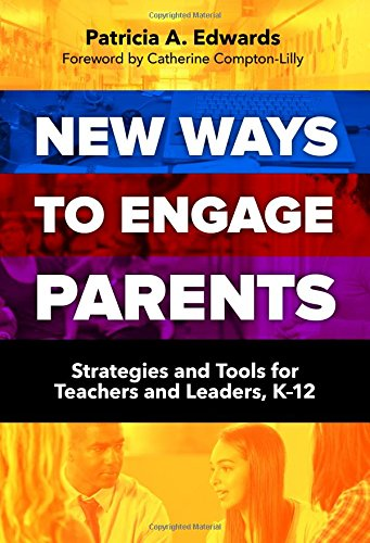 New Ways to Engage Parents: Strategies and Tools for Teachers and Leaders, K12