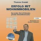 Erfolg mit Wohnimmobilien: So werden Sie in 6 Monaten privater Immobilieninvestor Hörbuch von Thomas Knedel Gesprochen von: Michael J. Diekmann