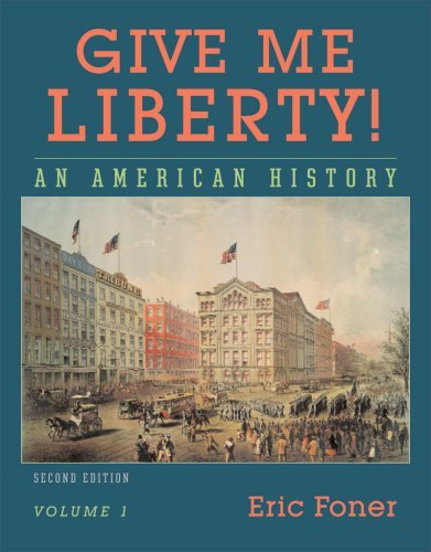 Give Me Liberty! An American History Second Edition Volume 1 (Give Me Liberty Eric Foner Second Edition)