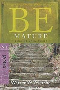 Be Mature (James): Growing Up in Christ (The BE Series Commentary)