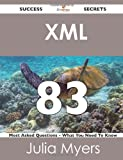 Xml 83 Success Secrets - 83 Most Asked Questions on Xml - What You Need to Know, Julia Myers, 1488518432