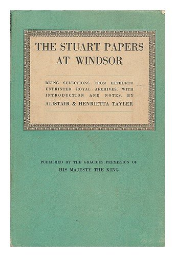 Stuart Papers at Windsor: Being Selections from Hitherto Unprinted Royal Archives, with Introduction and Notes