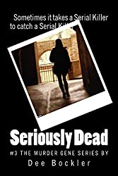 Seriously Dead (The Murder Gene Series Book 3)