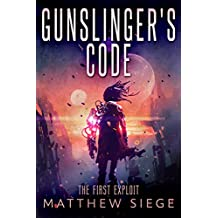 Gunslinger's Code - The First Exploit: A litRPG romp through a Wild, Weird West that never was...