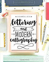 Lettering and Modern Calligraphy: A Beginner's Guide: Learn Hand Lettering and Brush Lettering