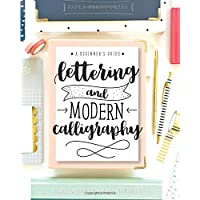 Lettering and Modern Calligraphy: A Beginner's Guide: Learn Hand Lettering and Brush...