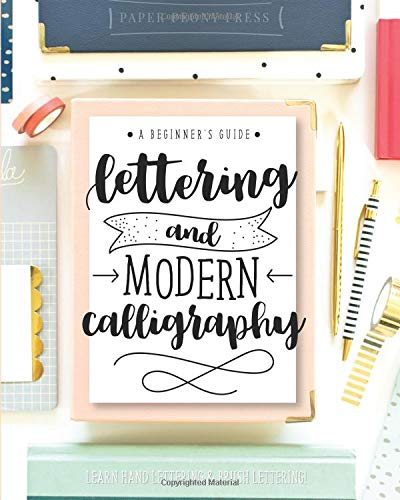 Lettering and Modern Calligraphy: A Beginner's Guide: Learn Hand Lettering and Brush Lettering Paperback – October 27, 2017