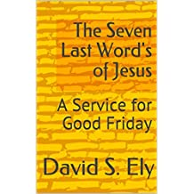 The Seven Last Word's of Jesus: A Service for Good Friday
