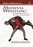 Medieval Wrestling: Modern Practice of a 15th-Century Art (Medieval Martial Arts)