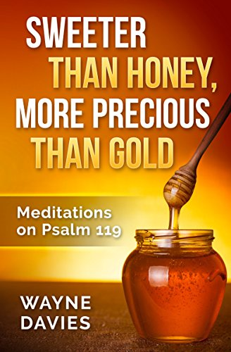 Sweeter Than Honey, More Precious Than Gold: Meditations On Psalm 119