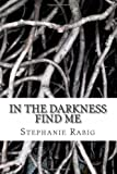 In the Darkness Find Me, Stephanie Rabig, 1480141992