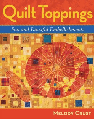 Quilt Toppings: Fun and Fanciful Embellishments by Melody Crust (2005-09-28)