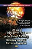 Forests of Volga River Basin under Global Warming (Landscape-Ecological Analysis and Prognosis), E. G. Kolomyts, 1622570235