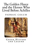 The Golden Fleece and the Heroes Who Lived Before Achilles, Padraic Colum, 1492719293