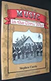 Music in the Civil War, Stephen Currie, 1558702636