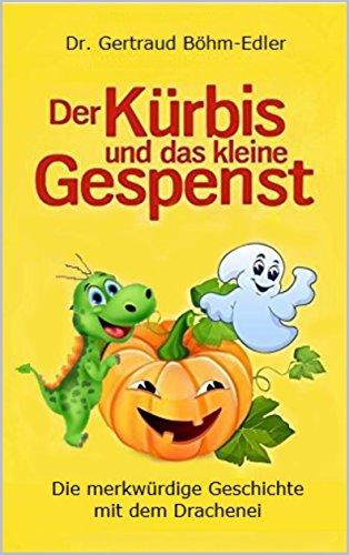 Der Kürbis und das kleine Gespenst: Die merkwürdige Geschichte mit dem Drachenei (German Edition)