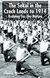img - for The Sokol in the Czech Lands to 1914: Training for the Nation by Claire E. Professor Nolte (2002-11-01) book / textbook / text book