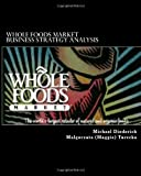 Whole Foods Market Business Strategy Analysis, Michael Diederich and Malgorzata Turecka, 1475220596