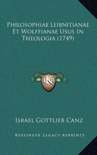 Philosophiae Leibnitianae Et Wolffianae Usus in Theologia (1749)