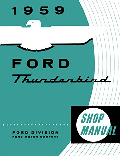 COMPLETE & UNABRIDGED 1959 FORD THUNDERBIRD REPAIR SHOP & SERVICE MANUAL - For All Models