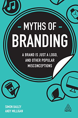 Myths of Branding: A Brand is Just a Logo, and Other Popular Misconceptions (Business Myths)