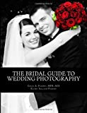 The Bridal Guide to Wedding Photography, Craig A. Pardini and Kathy Ireland-Pardini, 1494841657