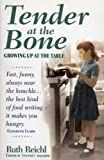 Front cover for the book Tender at the Bone: Growing Up at the Table by Ruth Reichl