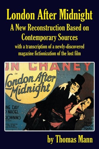 London After Midnight: A New Reconstruction Based on Contemporary Sources by BearManor Media