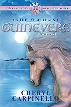 Guinevere: On the Eve of Legend (Tales & Legends for Reluctant Readers: Guinevere Trilogy Book 1) by [Carpinello, Cheryl]