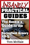 The Rookie's Guide to the Springfield Armory XD-S, Tom McHale, 0989065251