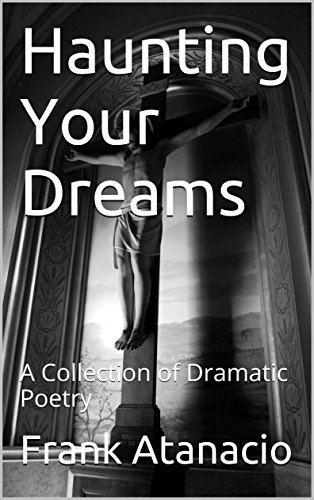 Haunting Your Dreams: A Collection of Dramatic Poetry