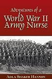 Adventures of a World War II Army Nurse, Adla Shaker Hannon, 1425739946