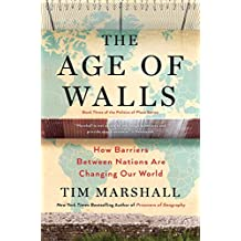 The Age of Walls: How Barriers Between Nations Are Changing Our World (Politics of Place Book 3)