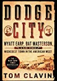 img - for Dodge City: Wyatt Earp, Bat Masterson, and the Wickedest Town in the American West book / textbook / text book