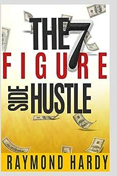 The 7-Figure Side Hustle: The Million Dollar Side Hustle ...
