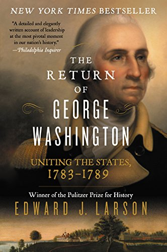 The Return of George Washington: Uniting the States, - Return Americas Best Policy