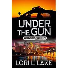 Under The Gun: Book Two in The Gun Series