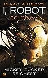 Isaac Asimov's I Robot: To Obey by Mickey Zucker Reichert (2014-08-05)