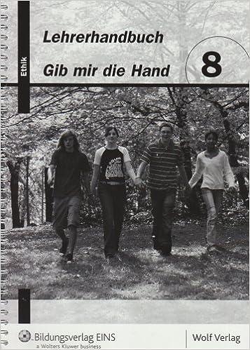 Gib mir die Hand. Ethik 8. Hauptschule. Bayern. Lehrerhandbuch ...
