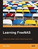Learning FreeNAS: Configure and manage a network attached storage solution