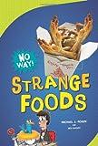 Strange Foods (No Way!)