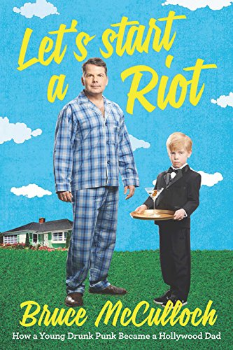 Let's Start a Riot: How A Young Drunk Punk became a Hollywood Dad