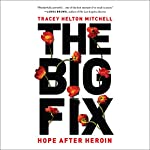 The Big Fix: Hope After Heroin | Tracey Helton Mitchell