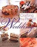 Crafting the Perfect Wedding, Anita Louise Crane, 0823009947