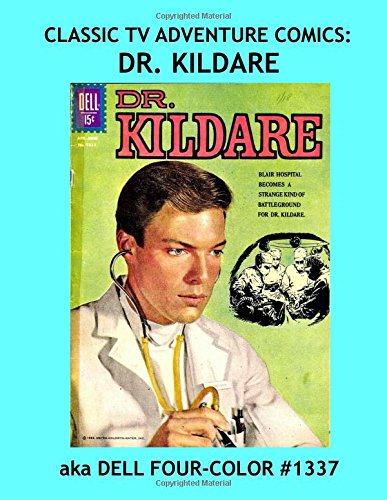 Classic TV Adventure Comics: Dr. Kildare: aka Dell Four-Color #1337 -- Exciting TV Comics -- All Stories -- No Ads PDF